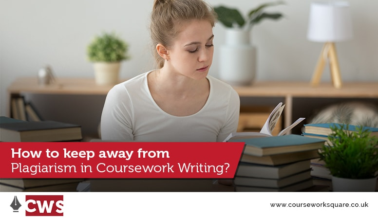 How to keep away from Plagiarism in Coursework Writing?