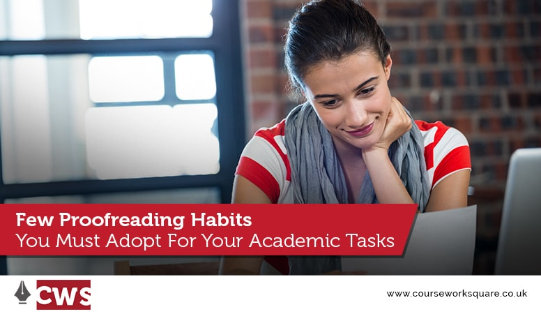 Few Proofreading Habits You Must Adopt For Your Academic Tasks