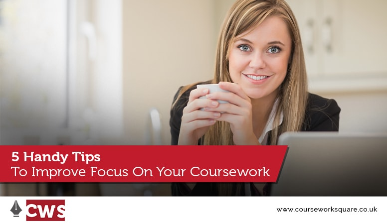 5 Handy Tips To Improve Focus On Your Coursework