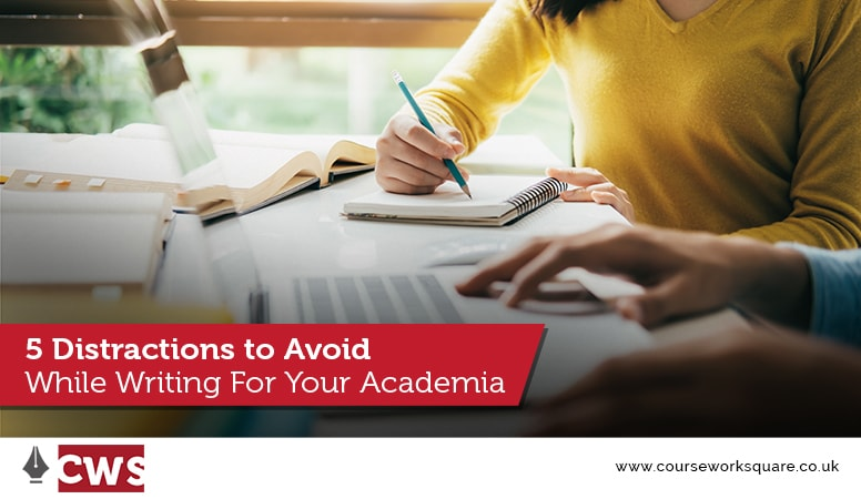 5 Distractions to Avoid While Writing For Your Academia