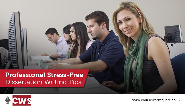 Professional Stress-Free Dissertation Writing Tips