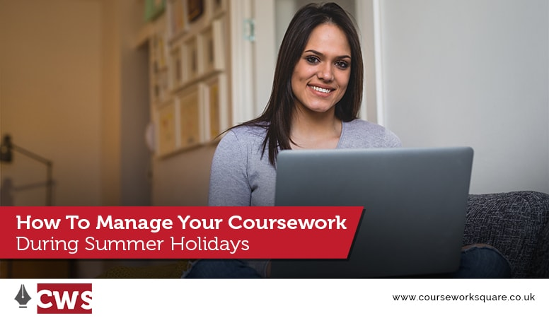 How To Manage Your Coursework During Summer Holidays