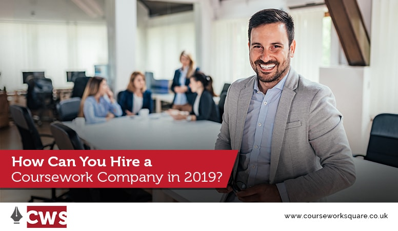 How Can You Hire a Coursework Company in 2019?