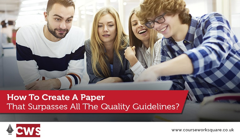How To Create A Paper That Surpasses All The Quality Guidelines?