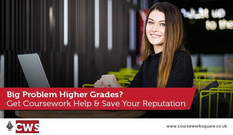 Facing a Big Problem in Attaining Higher Grades? Get Coursework Help and Save Your Reputation
