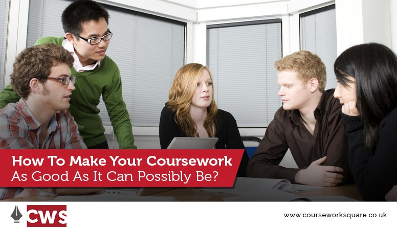 How To Make Your Coursework As Good As It Can Possibly Be?